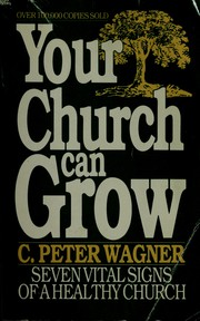 Cover of: Your church can grow | C. Peter Wagner
