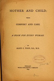 Cover of: Mother and child: their comfort and care | Alice C. Wood