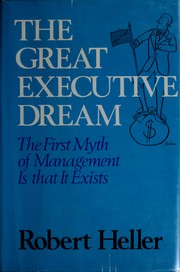 Cover of: The great executive dream | Heller, Robert