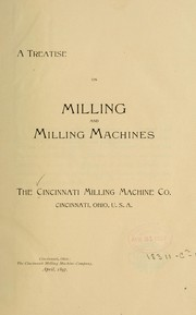 Cover of: A treatise on milling and milling machines, The Cincinnati milling machine co., Cincinnati, Ohio, U. S. A.