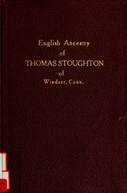 Cover of: English ancestry of Thomas Stoughton, 1588-1661, and his son Thomas Stoughton, 1624-1684, of Windsor, Conn.; his brother Israel Stoughton, 1603-1645, and his nephew William Stoughton, 1631-1701, of Dorchester, Mass