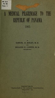 Cover of: A medical pilgrimage to the Republic of Panama, 1905