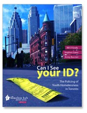 Cover of: Can I See Your ID? The Policing of Youth Homelessness in Toronto by Bill O'Grady, Stephen Gaetz, Kristy Buccieri