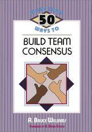 Cover of: More than 50 ways to build team consensus | R. Bruce Williams