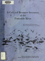 Cover of: A Cultural resource inventory of the Fortymile River | Wendell Bell