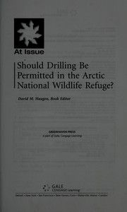 Cover of: Should Drilling Be Permitted in the Arctic National Wildlife Refuge? (At Issue)