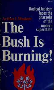 Cover of: The bush is burning! Radical Judaism faces the pharaohs of the modern superstate