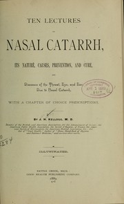 Cover of: Ten lectures on nasal catarrh, its nature, causes, prevention, and cure ...