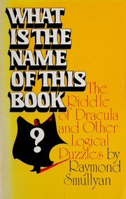 Cover of: What is the name of this book?: The riddle of Dracula and other logical puzzles