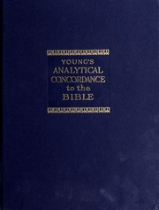 Cover of: Analytical concordance to the Bible on an entirely new plan containing about 311,000 references, subdivided under the Hebrew and Greek originals | Young, Robert