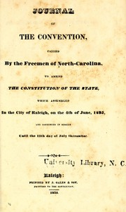 Cover of: Journal of the Convention, called by the freemen of North-Carolina, to amend the constitution of the state, which assembled in the city of Raleigh, on the 4th of June, 1835, and continued in session until the 11th day of July thereafter | North Carolina. Constitutional Convention