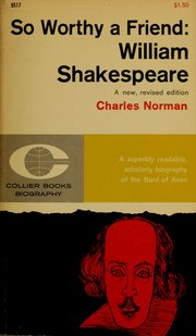 Cover of: So worthy a friend: William Shakespeare. | Charles Norman
