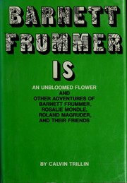 Cover of: Barnett Frummer is an unbloomed flower: and other adventures of Barnett Frummer, Rosalie Mondle, Roland Magruder, and their friends.