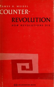 Cover of: Counter-revolution; how revolutions die | James Hans Meisel