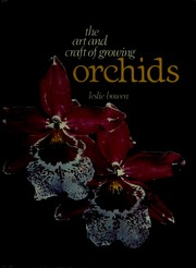 Cover of: The art and craft of growing orchids | Leslie Bowen