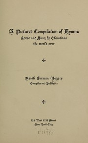 Cover of: A pictured compilation of hymns loved and sung by Christians the world over | Rogers, Uriah Furman,