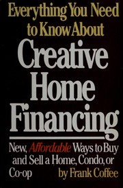 Cover of: Everything you need to know about creative home financing | Frank Coffee