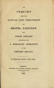 Cover of: An inquiry into the nature and treatment of gravel, calculus, and other diseases connected with a deranged operation of the urinary organs