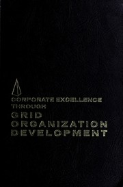 Corporate excellence through grid organization development by Robert Rogers Blake