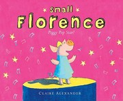 Cover of: Small Florence, piggy pop star | Claire Alexander