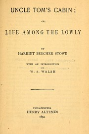 Cover of: Uncle Tom's cabin, or Life among the lowly