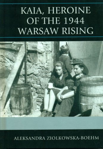 Kaia heroine of the 1944 Warsaw Rising by Aleksandra Ziolkowska-Boehm
