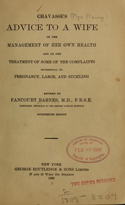 Cover of: Chavasse's Advice to a wife on the management of her own health and on the treatment of some of the complaints incidental to pregnancy, labor, and suckling