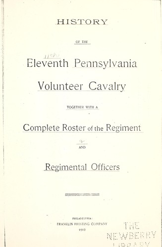 History of the Eleventh Pennsylvania Volunteer Cavalry by Pennsylvania Cavalry. 11th Regt.