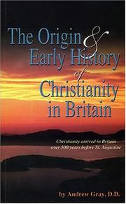 Cover of: The origin and early history of Christianity in Britain | Gray, Andrew D.D.