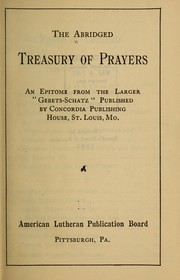 Cover of: The Abridged treasury of prayers | Evangelish-Lutherischer Gebets-Schatz. English] [from old catalog