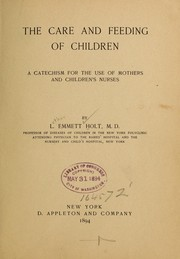 The care and feeding of children by Holt, L. Emmett