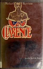 Cover of: Clarence: was he Jack the Ripper?
