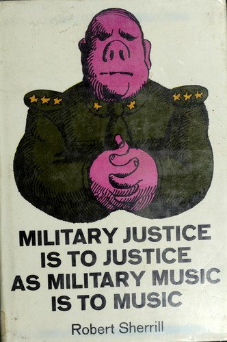 Military justice is to justice as military music is to music.