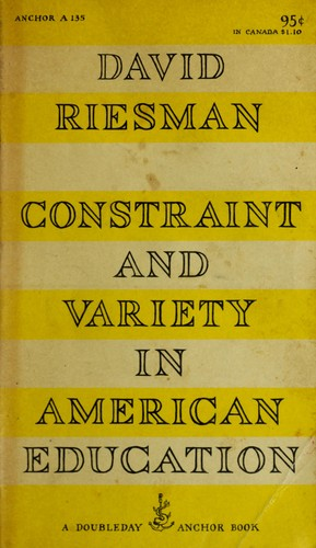 Constraint and variety in American education. by David Riesman