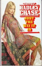 Cover of: Just the way it is | James Hadley Chase