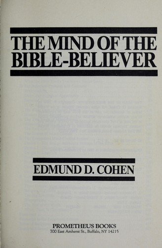 The mind of the Bible-Believer by Edmund D. Cohen