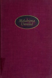 Cover of: Melodrama unveiled; American theater and culture, 1800-1850. | David Grimsted