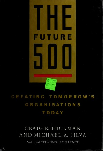 The Future 500 by Craig R. Hickman, Michael A. Silva