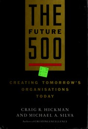 Cover of: The Future 500 by Craig R. Hickman, Michael A. Silva