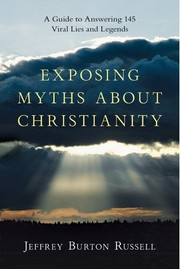 Cover of: Exposing Myths About Christianity: A Guide to Answering 145 Viral Lies and Legends