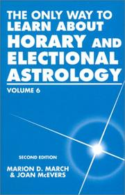 Cover of: The Only Way to Learn About Horary and Electional Astrology (Only Way to Learn; Vol VI) | Marion D. March