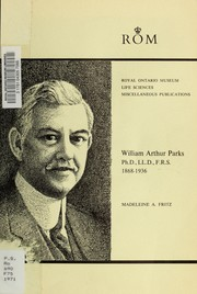 Cover of: William Arthur Parks, Ph.D., LL.D., F.R.S., 1868-1936