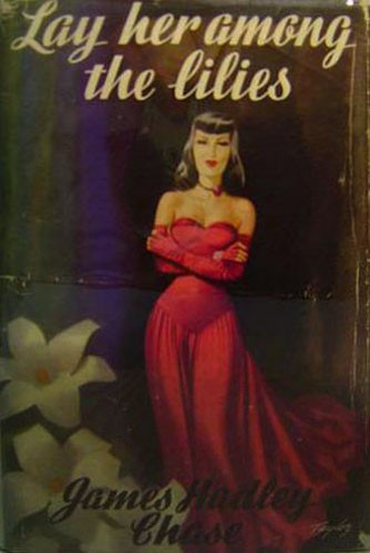 Lay Her Among the Lilies by James Hadley Chase