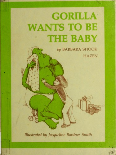 Gorilla wants to be the baby by Barbara Shook Hazen