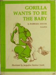 Cover of: Gorilla wants to be the baby | Barbara Shook Hazen