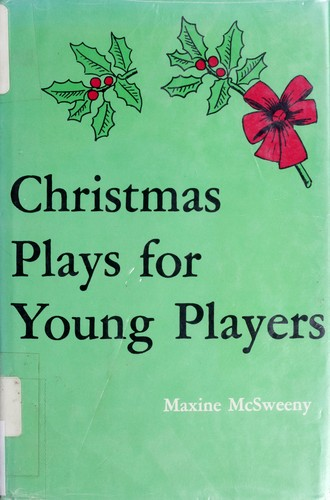 Christmas plays for young players by [compiled by] Maxine McSweeny.