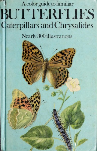 A colour guide to familiar butterflies, caterpillars and chrysalides by Josef Moucha