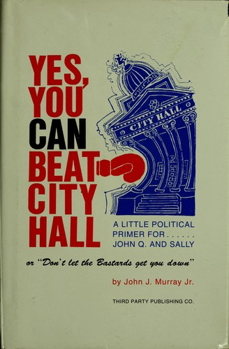 Yes, you can beat city hall, or, Don't let the bastards get you down by Murray, John J.