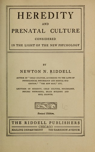 Heredity and prenatal culture considered in the light of the new psychology by Riddell, Newton N.