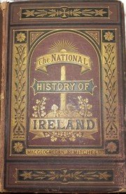Cover of: The history of Ireland, ancient and modern: taken from the most authentic records, and dedicated to the Irish Brigade